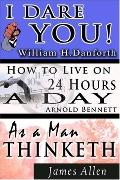 The Wisdom of William H. Danforth, James Allen and Arnold Bennett- Including: I Dare You!, a...