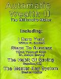 Automatic Wealth II: The Millionaire Maker - Including: The Master Key System, the Habit of ...
