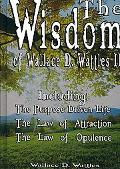 The Wisdom of Wallace D. Wattles II - Including: The Purpose Driven Life, the Law of Attract...