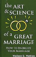 Art and Science of a Great Marriage: How to Energize Your Marriage