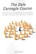 The Dale Carnegie Course On Effective Speaking, Personality Development, And The Art Of How ...