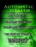 Automatic Wealth, the Secrets of the Millionaire Mind-including As a Man Thinketh, the Scien...