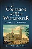 La Confesión de Fe de Westminster para Clases de Estudio (Spanish Edition)