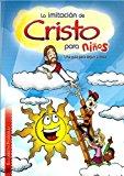 La Imitación De Cristo Para Niños; Una Guía Para Seguir A Jesús