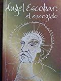 Angel Escobar: El escogido : textos del coloquio homenaje al poeta Angel Escobar, 1957-1997 ...