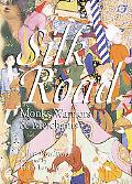 Silk Road Monks, Warriors & Merchants on the Silk Road
