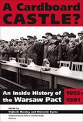 Cardboard Castle? An Inside History Of The Warsaw Pact, 1955-1991