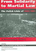 From Solidarity to Martial Law The Polish Crisis of 1980-1981 a Documentary History