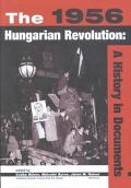 1956 Hungarian Revolution: A History in Documents (National Security Archive Cold War Readers)