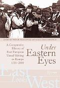 Under Eastern Eyes: A Comparative History of East European Travel Writing on Europe, 1550-20...