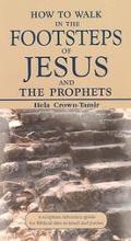 How to Walk in the Footsteps of Jesus and the Prophets A Scripture Reference Guide for Bibli...