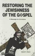 Restoring the Jewishness of the Gospel A Message for Christians