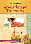 Aromatherapy Treatments A Practical Way to Health and Enjoyment for Body, Mind and Spirit