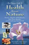 Ultimate Guide to Health from Nature Vitamins, Minerals, Herbal Remedies, Bach Flower Remedi...