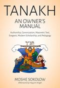 Tanakh, an Owner's Manual : Authorship, Canonization, Masoretic Text, Exegesis, Modern Schol...
