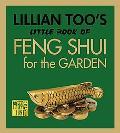 Lillian Too's Little Book of Feng Shui for the Garden