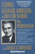Como Ganar Amigos E Influir Sobre Las Personas, Edicion Revisada/How to Win Friends and Infl...