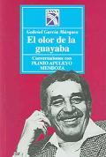 olor de la guayaba / The Smell of the Guava Tree :Conversaciones con Plinio Apuleyo Mendoza ...