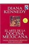 El arte de la cocina mexicana: Cocina tradicional Mexicana para aficionados (Spanish Edition)