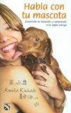 Habla con tu mascota/ Straight from the horses mouth: Desarolla tu intuicion y comprede a tu...