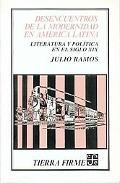 Desencuentros de la Modernidad En America Latina: Literatura Y Politica En El Siglo XIX