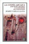 Utopia Arcaica: Jose Maria Arguedas Y Las Ficciones Del Indigenismo (Jose Maria Arguedas and...