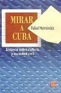 Mirar a Cuba Ensayos Sobre Cultura Y Sociedad Civil