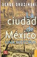 La Ciudad De Mexico Una Historia/the History of the City of Mexico