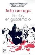 Fruta Amarga/Bitter Fruit LA CIA En Guatemala/the Company in Guatemala
