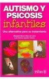 Autismo y psicosis infantiles / Autism and Juvenile Psychosis: Una alternativa para su trata...