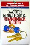 La actitud mental positiva : un camino hacia el exito, deshagase de sus telaranas mentales y...