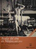 Anales del cine en Mexico, 1895-1911, vol. 7. 1901: El cine y la pornografia (Spanish Edition)