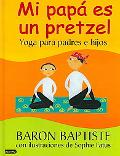 Mi Papa es un Pretzel / My Daddy is a Pretzel Yoga para padres e hijos / Yoga for Parents an...
