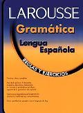 Larousse Gramatica De LA Lengua Espanola Relgas Y Ejercicios/Grammer for Spanish Speakers