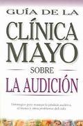 Guia de la Clinica Mayo Sobre La Audicion / Mayo Clinic Guide To Hearing