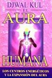 El Aura Humana: Los Centros Energeticos y la Expansion del Aura