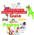 Grandes Mentes Comienzan Desde La Cuna / Baby Einstein, Great Minds Start Little Guia Para P...