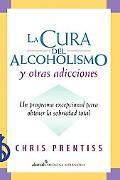 La Cura Del Alcoholismo Y Otras Adicciones/ Alcoholism and Addiction Cure