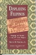 Displaying Filipinos Photography & Colonialism in Early 20Th-Century Philippines