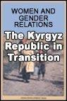 Women and Gender Relations : The Kyrgyz Republic in Transition