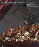 In the Presence of Things: Four Centuries of European Still-Life Painting (Volume 1)