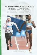 Muslim Women And Sports in the Malay World The Crossroads of Modernity And Faith
