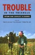 Trouble in the Triangle Opium And Conflict in Burma