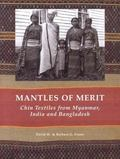 Mantles Of Merit Chin Textiles From Myanmar, India and Bangladesh