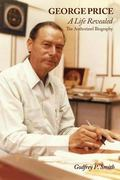 George Price: A Life Revealed - The Authorized Biography