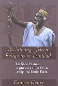 Reclaiming African Religions in Trinidad The Socio-Political Legitimation of the Orisha and ...