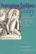Francophone Caribbean Today Literature, Language, Culture
