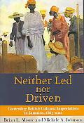 Neither Led Nor Driven Contesting British Cultural Imperialism in Jamaica, 1865-1920