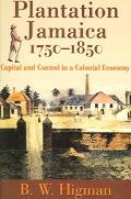 Plantation Jamaica, 1750-1850 Capital And Control In A Colonial Economy