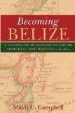 Becoming Belize: A History of an Outpost of Empire Searching for Identity, 1528-1823